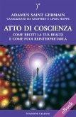 Atto di coscienza - Come reciti la tua realtà e come puoi reinterpretarla (eBook, ePUB)