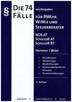 Die 74 wichtigsten Fälle zum BGB AT, Schuldrecht AT, Schuldrecht BT für BWLer - Hemmer, Karl-Edmund; Wüst, Achim
