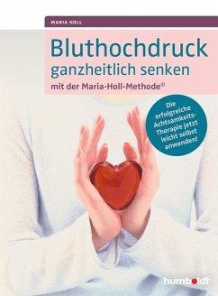 Bluthochdruck ganzheitlich senken mit der Maria-Holl-Methode (eBook, ePUB) - Holl, Maria