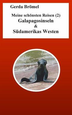 Meine schönsten Reisen (2) Galapagosinseln & Südamerikas Westen (eBook, ePUB)
