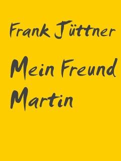 Mein Freund Martin (eBook, ePUB) - Jüttner, Frank