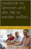 Facebook für Senioren und alle, die es werden wollen... (eBook, ePUB)