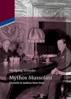 Mythos Mussolini - Schieder, Wolfgang