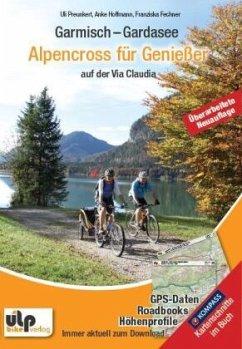 Garmisch - Gardasee: Alpencross für Genießer - Preunkert, Uli; Hoffmann, Anke; Fechner, Franziska