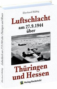 Luftschlacht am 27.9.1944 über Thüringen und Hessen - Hälbig, Eberhard