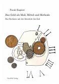 Das Geld als Maß, Mittel und Methode (eBook, PDF)