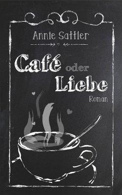 Café oder Liebe (eBook, ePUB) - Sattler, Annie