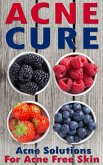 Acne Cure: A Proven Guide To Cure Acne For Life (eBook, ePUB)