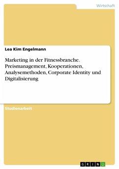 Marketing in der Fitnessbranche. Preismanagement, Kooperationen, Analysemethoden, Corporate Identity und Digitalisierung