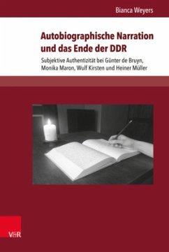 Autobiographische Narration und das Ende der DDR - Weyers, Bianca
