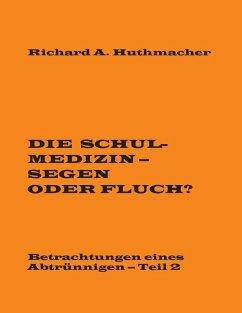 Die Schulmedizin - Segen oder Fluch? (eBook, ePUB)