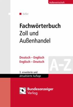Fachwörterbuch Zoll und Außenhandel, Deutsch-Englisch, Englisch-Deutsch - Keller, Klaus