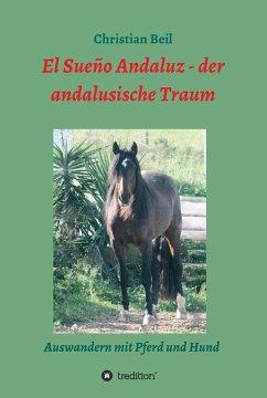 El Sueño Andaluz - der andalusische Traum (eBook, ePUB) - Christian Beil