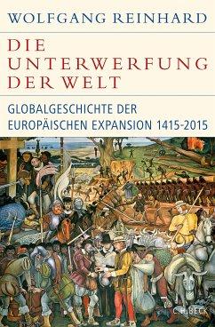 Die Unterwerfung der Welt (eBook, ePUB) - Reinhard, Wolfgang