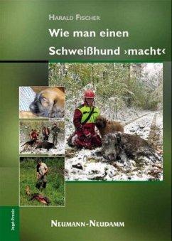 Wie man einen Schweißhund 'macht' - Fischer, Harald