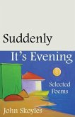 Suddenly, It's Evening: Selected Poems