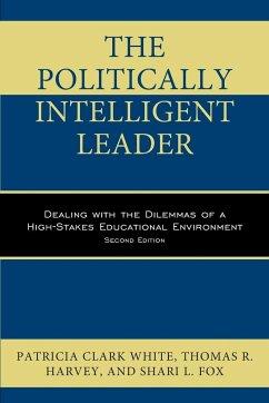 Politically Intelligent Leader - Clark White, Patricia; Harvey, Thomas R; Fox, Shari L