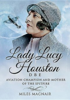 Lady Lucy Houston Dbe: Aviation Champion and Mother of the Spitfire - Macnair, Miles