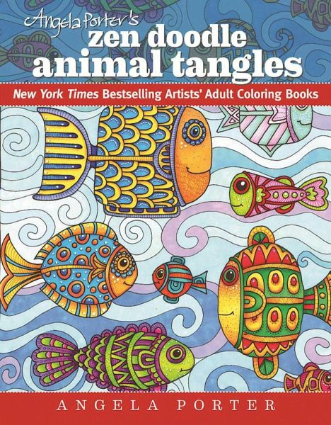 Angela Porters Zen Doodle Animal Tangles: New York Times Bestselling  Artists Adult Coloring Books