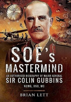 Soe's MasterMind: The Authorised Biography of Major General Sir Colin Gubbins Kcmg, Dso, MC - Lett, Brian