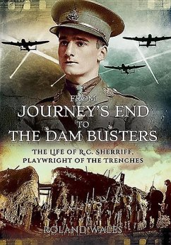 From Journey's End to the Dam Busters: The Life of R.C. Sherriff, Playwright of the Trenches - Wales, Roland