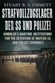 Strafvollzugslager Der SS- Und Polizei: Himmler S Wartime Institutions for the Detention of Waffen-SS and Polizei Criminals