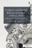 Sculptors and Design Reform in France, 1848 to 1895: Sculpture and the Decorative Arts. Claire Jones