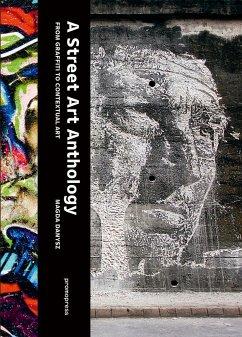 Street Art Anthology: From Graffiti to Contextualised Art - Danysz, Magda