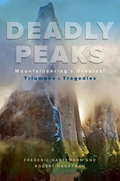 Deadly Peaks: Mountaineering's Greatest Triumphs and Tragedies - Hauptman, Robert; Hartemann, Frederic V.