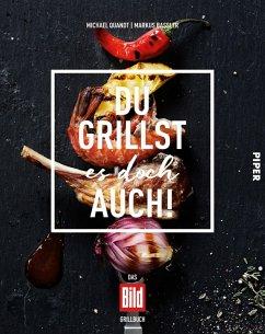 Du grillst es doch auch! (eBook, ePUB) - Quandt, Michael; Bassler, Markus