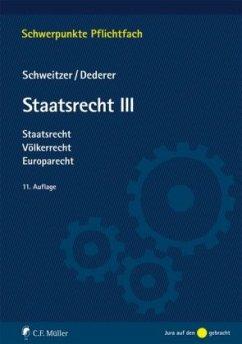 Staatsrecht III - Dederer, Hans-Georg; Schweitzer, Michael