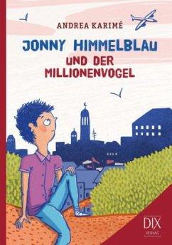 Jonny Himmelblau und der Millionenvogel / Jonny Himmelblau Bd.2 - Karimé, Andrea