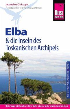 Reise Know-How Reiseführer Elba und die anderen Inseln des Toskanischen Archipels: (mit 17 Wanderungen) (eBook, PDF) - Christoph, Jacqueline