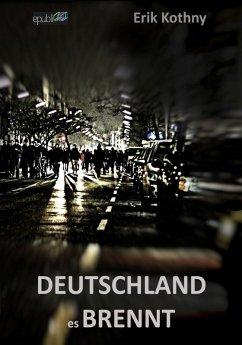 Deutschland, es brennt (eBook, ePUB) - Kothny, Erik