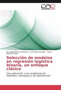 Selección de modelos en regresión logística binaria, un enfoque clásico