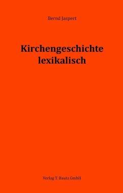 Kirchengeschichte lexikalisch (eBook, PDF) - Jaspert, Bernd