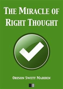 The Miracle of Right Thought (eBook, ePUB) - Swett Marden, Orison