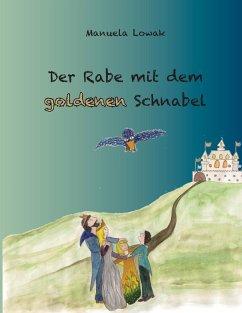 Der Rabe mit dem goldenen Schnabel - Lowak, Manuela