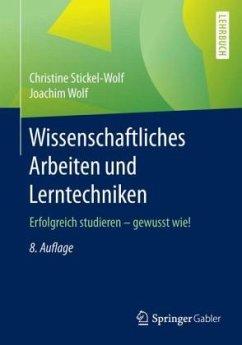 Wissenschaftliches Arbeiten und Lerntechniken - Stickel-Wolf, Christine; Wolf, Joachim