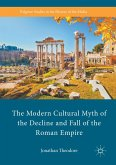 The Modern Cultural Myth of the Decline and Fall of the Roman Empire