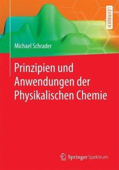 Prinzipien und Anwendungen der Physikalischen Chemie - Schrader, Michael