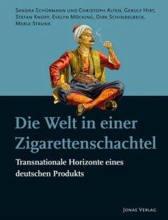 Die Welt in einer Zigarettenschachtel - Schürmann, Sandra; Gries, Rainer; Hirt, Gerulf; Knopf, Stefan; Schindelbeck, Dirk