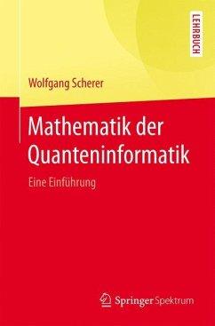 Mathematik der Quanteninformatik - Scherer, Wolfgang