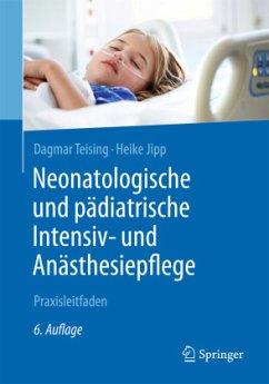 Neonatologische und pädiatrische Intensiv- und Anästhesiepflege - Teising, Dagmar; Jipp, Heike
