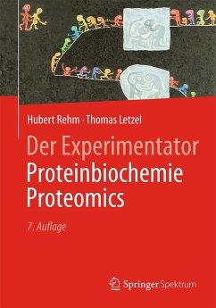 Der Experimentator: Proteinbiochemie/Proteomics - Rehm, Hubert; Letzel, Thomas