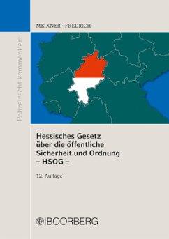 Hessisches Gesetz über die öffentliche Sicherheit und Ordnung - HSOG - - Meixner, Kurt; Fredrich, Dirk