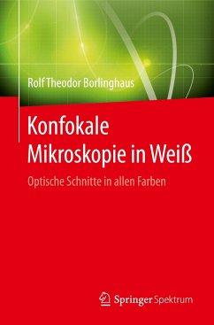 Konfokale Mikroskopie in Weiß - Borlinghaus, Rolf Theodor