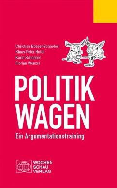 Politik wagen (eBook, PDF) - Boeser-Schnebel, Christian; Hufer, Klaus-Peter; Schnebel, Karin; Wenzel, Florian