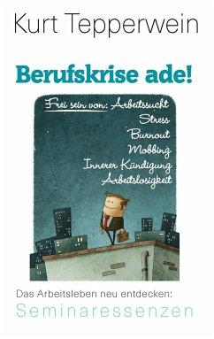 Berufskrise ade! - Frei sein von Arbeitssucht, ...