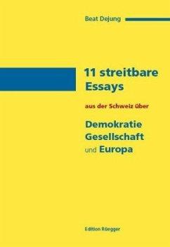 11 streitbare Essays aus der Schweiz über Demokratie, Gesellschaft und Europa - Dejung, Beat
